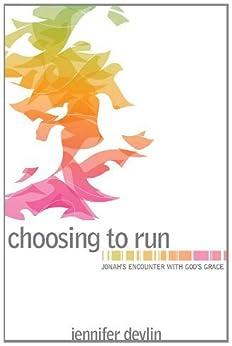 Choosing To Run: Jonah's Encounter With God's Grace by [Devlin, Jennifer]