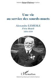Book's Cover of Une vie au service des sourd-muets : Alexandre Lemesle, Frère Benoît 1856-1939
