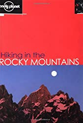 Hiking in the Rocky Mountains (Lonely Planet Walking Guides)
