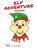 "Elf Adventure Journal: ""Elf on the Shelf"" Daily Adventure Activity Book & Sketchbook (Elf Journal)"