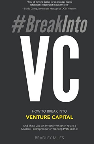 #BreakIntoVC: How to Break Into Venture Capital and Think Like an Investor Whether You're a Student, Entrepreneur or Working Professional (Venture Capital Guidebook)