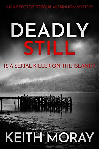 Deadly Still: Is a serial killer on the island? (Inspector Torquil McKinnon Book 6) by [Moray, Keith]