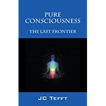 Pure Consciousness: The Last Frontier (English Edition)