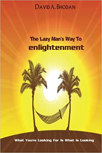 The Lazy Man's Way To Enlightenment: What You're Looking For Is What Is Looking