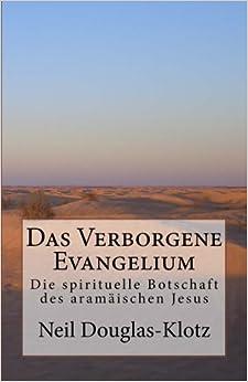 Das Verborgene Evangelium: Die spirituelle Botschaft des aramaeischen Jesus