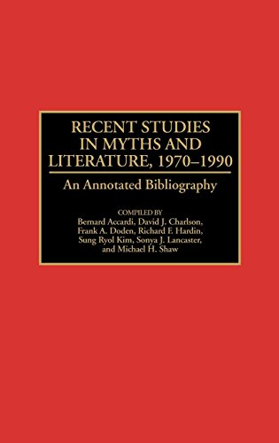 Recent Studies in Myths and Literature, 1970-1990: An Annotated Bibliography (Bibliographies and Indexes in World Literature)