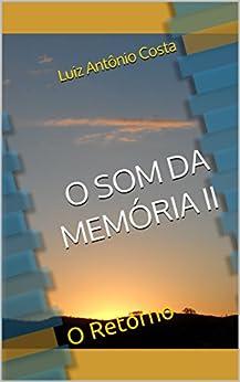 O SOM DA MEMÓRIA II: O Retorno por [Costa, Luiz Antônio]