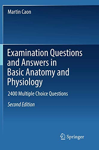 Examination Questions and Answers in Basic Anatomy and Physiology: 2400 Multiple Choice Questions (Organic Chemistry Multiple Choice Questions With Answers)