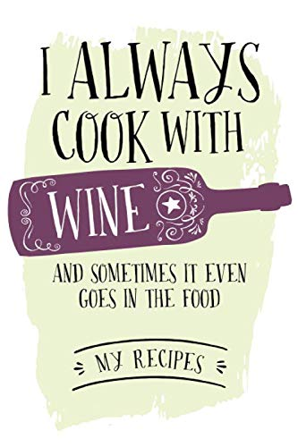 Cooking With Wine: A 120-page blank ruled notebook for those who like wine both...