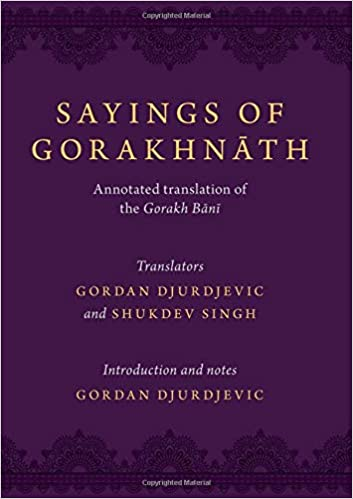 Sayings of Gorakhnath: Annotated Translations from the ...