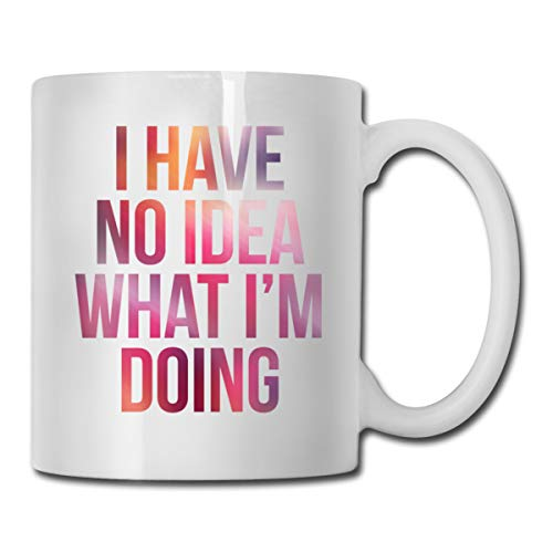 I Have No Idea What I'm Doing 11oz Coffee Mug Funny Cup Tea Cup Birthday Ceramic