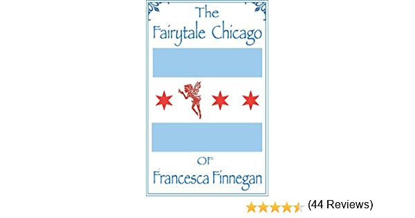 Amazon the fairytale chicago of francesca finnegan ebook amazon the fairytale chicago of francesca finnegan ebook steve wiley chris cihon kindle store fandeluxe Ebook collections
