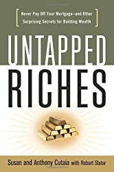 Untapped Riches: Never Pay Off Your Mortgage -- and Other Surprising Secrets for Building Wealth