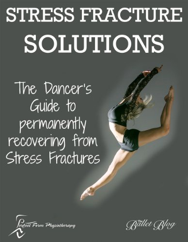 Stress Fracture Solutions: The Dancer's Guide To Permanently Recovering From Stress Fractures! (Perfect Form Physio Injury Reports Book 2)