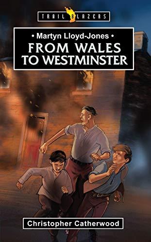 Martyn Lloyd-Jones: From Wales to Westminster (Trail Blazers)