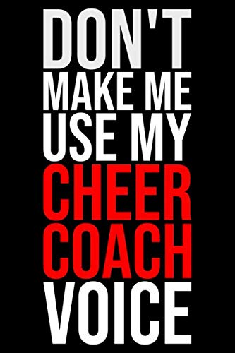 Don't make me use my Cheer Coach voice: Notebook: Versatile blank lined journal style for $<!--$6.99-->