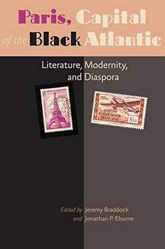 Paris, Capital of the Black Atlantic: Literature, Modernity, and Diaspora A Modern Fiction Studies Book: Amazon.es: Braddock, Jeremy, Eburne, Jonathan P.: Libros en idiomas extranjeros