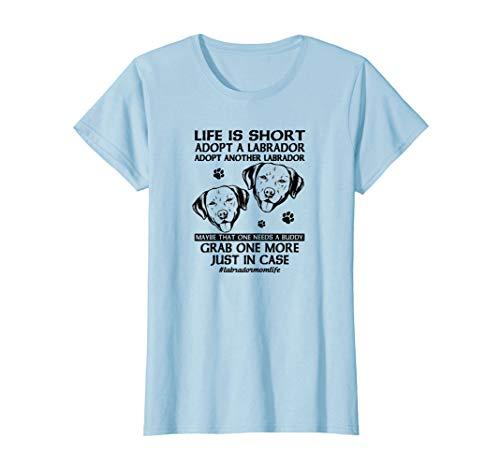 Womens Life Is Short Adopt A Labrador Lab Grab One Buddy Just Shirt