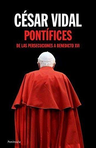 Pontífices: De las persecuciones a Benedicto XVI ATALAYA ...