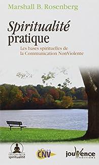 Spiritualité pratique : Les bases spirituelles de la Communication Non Violente par Marshall B. Rosenberg