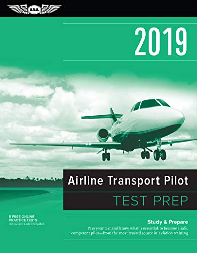 Airline Transport Pilot Test Prep 2019: Study & Prepare: Pass your test and know what is essential to become a safe, competent pilot from the most ... in aviation training (Test Prep Series)