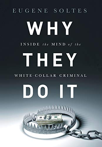 (Why They Do It: Inside the Mind of the White-Collar Criminal)