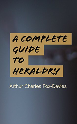 A complete guide to heraldry: arthur charles fox-davies.