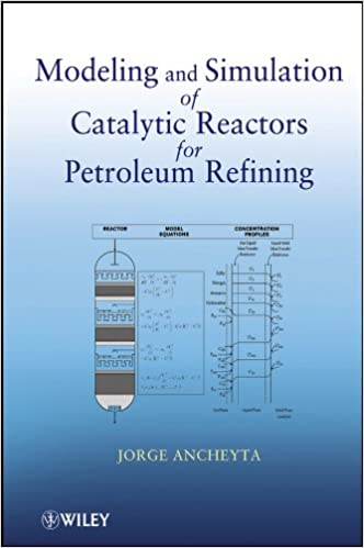 Modeling and Simulation of Catalytic Reactors for Petroleum Refining 1st Edition, Kindle Edition