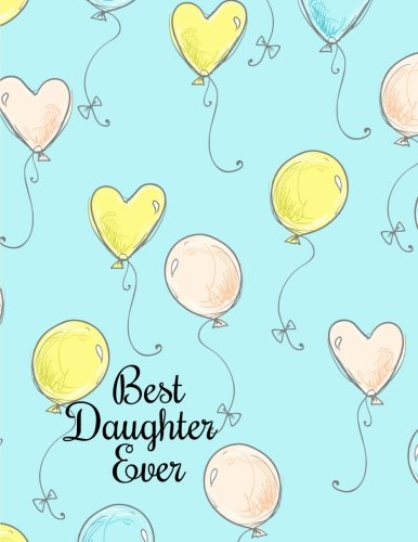 Best Daughter Ever: Cute Inspirational Journal/Notebook/Sketchbook with Lined & Blank Pages ~ Perfect Gift Idea for Daughter (Journals for Girls) (Volume 6)