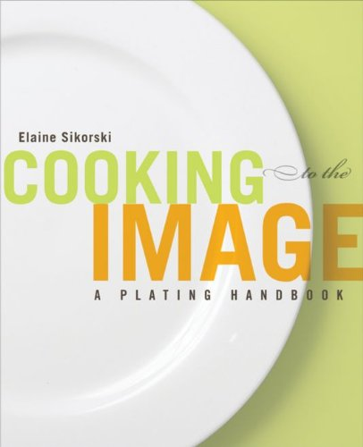 Cooking to the Image: A Plating Handbook (Plating Food)