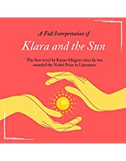 A Full Interpretation of Klara and the Sun: The First Novel by Kazuo Ishiguro Since He Was Awarded the Nobel Prize in Literature