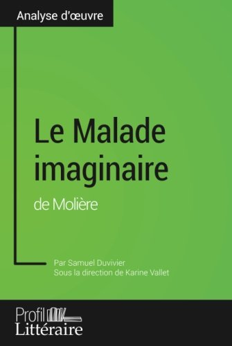 Le Malade imaginaire de Molière (analyse approfondie) (French Edition)