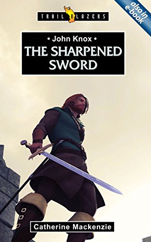 John Knox: The Sharpened Sword (Trailblazers)