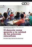 img - for El docente como gerente y la calidad de los procesos educativos: Estudio descriptivo correlacional (Spanish Edition) book / textbook / text book