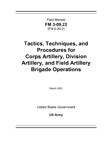 Field Manual FM 3-09.22 (FM 6-20-2) Tactics, Techniques, and Procedures for Corps Artillery, Division Artillery, and Fie