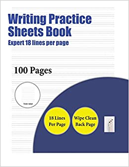 Writing Practice Sheets Book (Highly Advanced 18 Lines Per Page): A ...