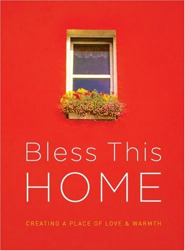 Bless This Home: Creating a Place of Love and Warmth from Brand: David C. Cook
