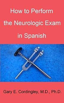 How to Perform the Neurologic Exam in Spanish by [Cordingley, Gary]