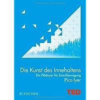Die Kunst des Innehaltens: Ein Plädoyer für Entschleunigung. TED Books (gebundene Ausgabe)