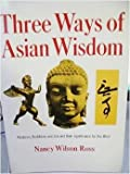 Three Ways of Asian Wisdom : Hinduism, Buddhism, Zen, Ross, Nancy W., 067124230X