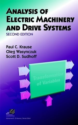 Analysis of Electric Machinery and Drive Systems by Paul C. Krause (2002-03-05) (Analysis Of Electric Machinery And Drive Systems)