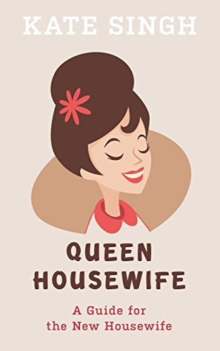 Queen Housewife: A Guide For The New Housewife by [Singh, Kate]