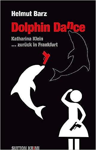 Dolphin Dance: Ein Katharina-Klein-Krimi