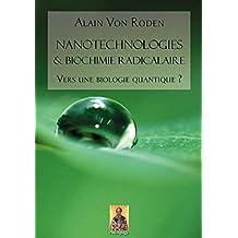 Nanotechnologies & biochimie radicalaire: Vers une biologie quantique ? (French Edition)