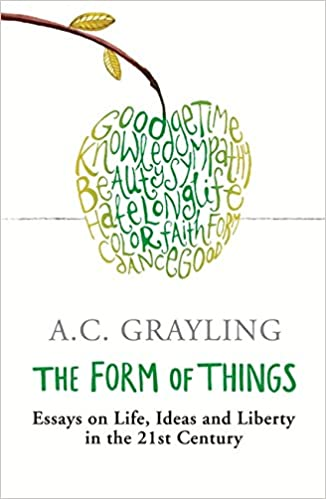 the form of things essays on life ideas and liberty amazon co  the form of things essays on life ideas and liberty amazon co uk prof a c grayling 9780753822234 books