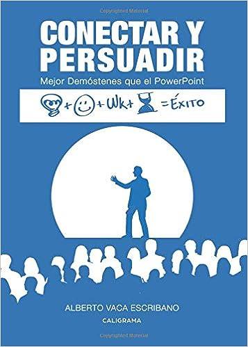 Conectar y Persuadir: Mejor Demóstenes que el PowerPoint: Amazon.es: Alberto Vaca Escribano: Libros