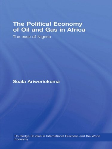 The Political Economy of Oil and Gas in Africa: The case of Nigeria (Routledge Studies in International Business and the World Economy Book 45)