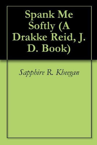 Spank Me Softly (A Drakke Reid, J.D. Book Book 3)