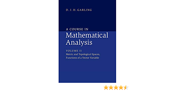 A Course In Mathematical Analysis Volume 2 Metric And Topological Spaces Functions Of A Vector Variable Garling D J H 9781107675322 Books
