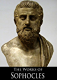 The Complete Works of Sophocles: Ajax, Antigone, Electra, Oedipus at Colonus, Oedipus the King, Philoctetes, Trachiniae (7 Books With Active Table of Contents)